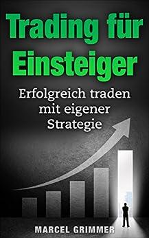 Trading für Einsteiger: Erfolgreich traden mit eigener Strategie von [Grimmer, Marcel]