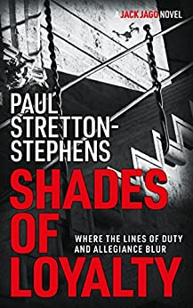 Shades of Loyalty (A Jack Jago Thriller - Book # 2) by [Stretton-Stephens, Paul]