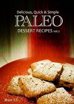 Paleo Dessert vol.2 - Delicious, Quick & Simple Paleo Recipes (Paleo cookbook for the real Paleo diet eaters - Paleo desserts) (English Edition) von [Y.T., Brian]