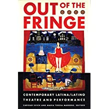 Out of the Fringe: Contemporary Latina/Latino Theatre and Performance