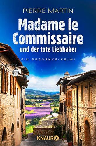 Madame le Commissaire und der tote Liebhaber: Ein Provence-Krimi