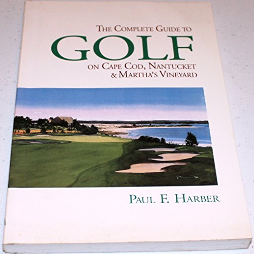 The Complete Guide to Golf: On Cape Cod, Nantucket and Martha's Vineyard por Paul F. Harber
