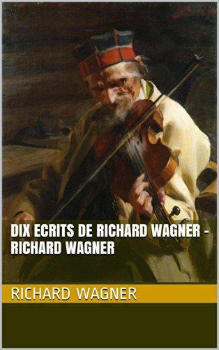 Dix Ecrits de Richard Wagner - Richard Wagner