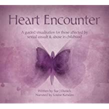 Heart Encounter: A Guided Visualisation for Those Affected by Sexual Assault and Abuse in Childhood (Self Help Audio CDs)