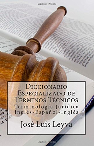 Diccionario Especializado de Términos Técnicos: Terminología Jurídica Inglés-Español-Inglés