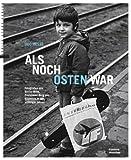 Als noch Osten war: Fotografien aus Berlin-Mitte, Prenzlauer Berg und Köpenick in den achtziger Jahren - Udo Hesse