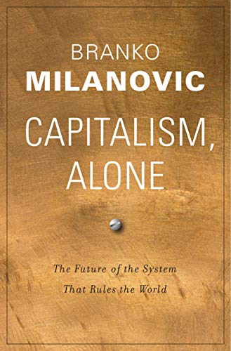Capitalism, Alone: The Future of the System That Rules the World (English Edition)