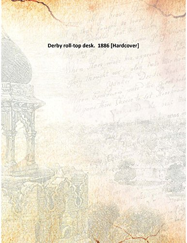Derby roll-top desk. 1886 [Hardcover] - Roll-top Desk