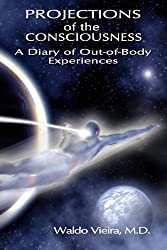Projections of the Consciousness: A Diary of Out-of-Body Experiences