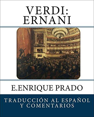 Verdi: Ernani: Traduccion al Espanol y Comentarios (Opera en Espanol) par E.Enrique Prado