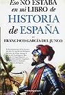 Eso no estaba en mi libro de Historia de España par García del Junco