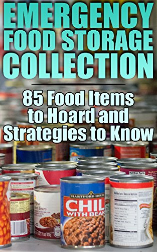 Emergency Food Storage Collection: 85 Food Items to Hoard and Strategies to Know: (Survival Pantry, How to Store Food and Water, Prepping) (English Edition)