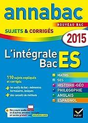 Annales Annabac 2015 L'intégrale Bac ES: sujets et corrigés en maths, SES, histoire-géographie, philosophie et langues