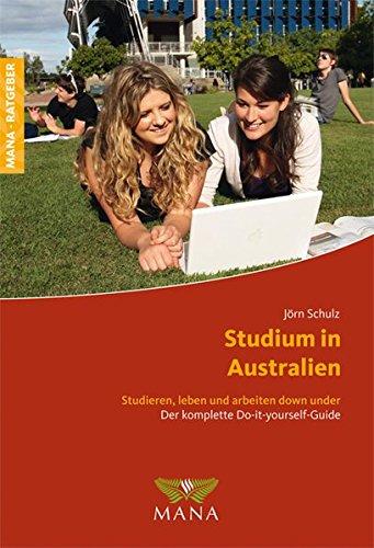 Studium in Australien: Studieren, leben und arbeiten down under - Der komplette Do-It-yourself-Guide