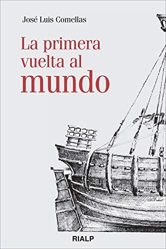 La primera vuelta al mundo (Historia y Biografías) por José Luis Comellas García-Lera