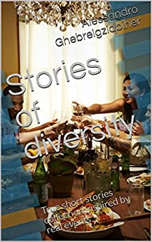 Stories of diversity: True short stories collection inspired by real events (English Edition) di [Ghebreigziabiher, Alessandro]