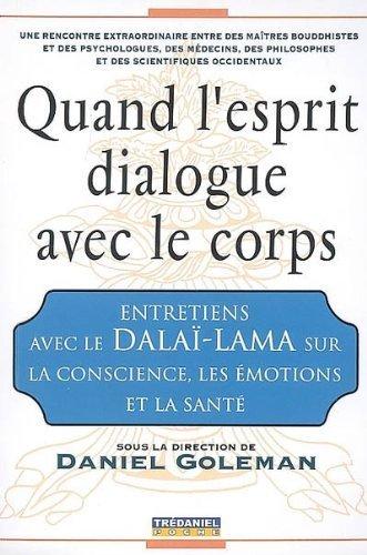 Quand l'esprit dialogue avec le corps : Entretiens avec le Dalaï-Lama sur la Conscience, les Emotions et la Santé de Daniel Goleman (16 mai 2007) Broché