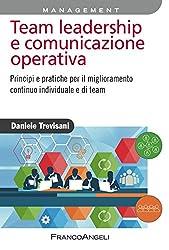 Team leadership e comunicazione operativa. Principi e pratiche per il miglioramento continuo individuale e di team