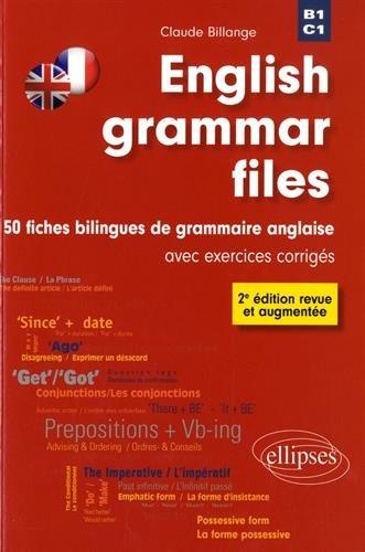 ENGLISH GRAMMAR FILES. 50 FICHES BILINGUES DE GRAMMAIRE ANGLAISE AVEC EXERCICES CORRIGÉS. 2E ÉDITION REVUE ET AUGMENTÉE