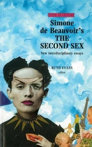 Simone de Beauvoir's the Second Sex: New Interdisciplinary Essays (Texts in Culture) (Second Sex, Simone De Beauvoir)