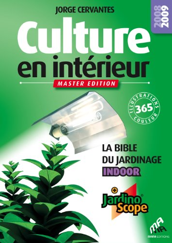 Culture en intrieur : La bible du jardinier indoor, Master edition 2008/2009