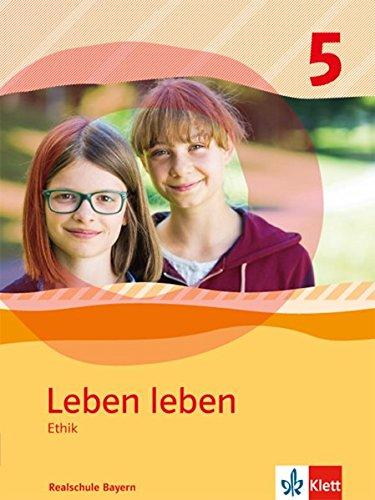 Leben leben / Ausgabe Realschule Bayern ab 2017: Leben leben / Schülerband Klasse 5: Ausgabe Realschule Bayern ab 2017 / Ausgabe Gymnasium Bayern ab 2017