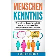 Menschenkenntnis - 19 bewährte Strategien, wie Sie Menschen lesen und ihre Körpersprache entschlüsseln - inkl. Menschenkenntnis Selfcheck (Gedanken lesen,Lügen erkennen,nonverbale Kommunikation)