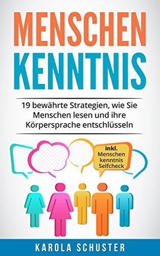 Menschenkenntnis - 19 bewährte Strategien, wie Sie Menschen lesen und ihre Körpersprache entschlüsseln - inkl. Menschenkenntnis Selfcheck