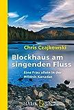 Blockhaus am singenden Fluss: Eine Frau allein in der Wildnis Kanadas
