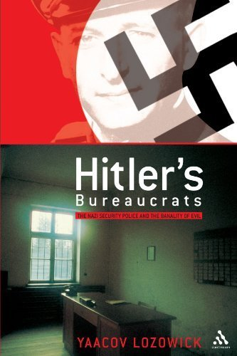 Hitler's Bureaucrats: The Nazi Security Police and the Banality of Evil by Yaacov Lozowick (2003-06-01)