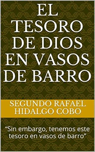 EL TESORO DE DIOS EN VASOS DE BARRO: Sin embargo, tenemos este tesoro en vasos de barro