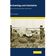 Archaeology and Colonialism: Cultural Contact from 5000 BC to the Present (Topics in Contemporary Archaeology)