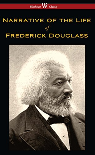 ebook: Narrative of the Life of Frederick Douglass (Wisehouse Classics Edition) (B0183DY0B0)