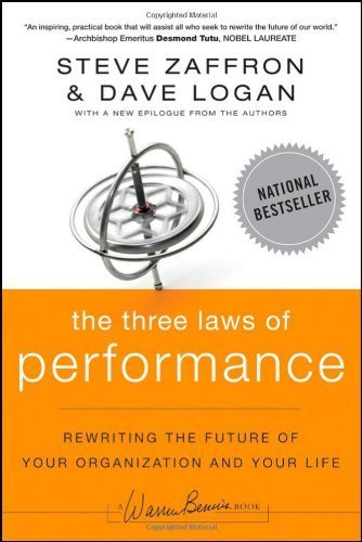 The Three Laws of Performance: Rewriting the Future of Your Organization and Your Life by Zaffron, Steve, Logan, Dave (2011) Paperback