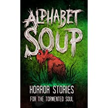 Alphabet Soup: Horror Stories for the Tormented Soul (English Edition)