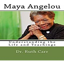 Maya Angelou: Understanding the Life and Teachings of a True American Author, Poet, and Civil Rights Leader