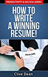 Resume Writing: How to Write a Winning Resume!: Get That Job, Get Hired With A Professional Resume (Productivity and Success Book 4)