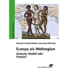 Europa als Weltregion: Zentrum, Modell oder Provinz?