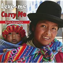 Leve-Me/Carry Me (Babies Everywhere)