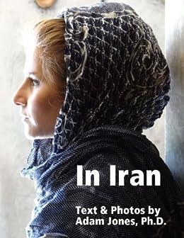 In Iran: Text & Photos by [Jones, Adam]