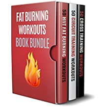 Fat Burning Workouts Book Bundle: 3 Books in 1 - 150 Fat Burning Workouts in Total Consisting of HIIT Workouts, Circuit Training Workouts and Cross Training Workouts (English Edition)