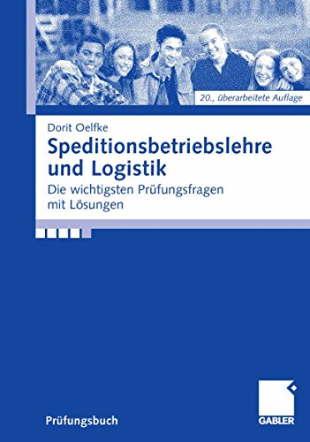 Speditionsbetriebslehre und Logistik: Die wichtigsten Prüfungsfragen mit Lösungen