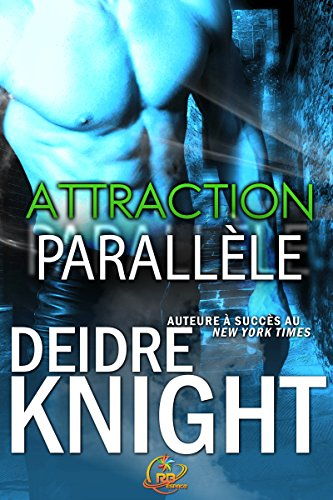 Attraction parallèle: Parallèle, t. 1 par [Knight, Deidre]