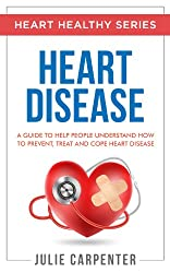 HEART DISEASE: A Guide To Help People Understand How To Prevent, Treat And Cope Heart Disease (HEART HEALTHY SERIES Book 2) (English Edition)