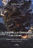 Il castello errante di Howl. Magia, mistero e bellezza nel film cult di Hayao Miyazaki. Ediz. a colori