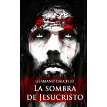 La sombra de Jesucristo (Spanish Edition) by Germano Dalcielo (2014-02-20)