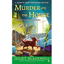 Murder on the House: A Haunted Home Renovation Mystery (Haunted Home Repair Mystery) by Juliet Blackwell (2012-12-04)