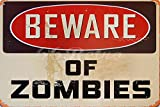 Beware of Zombies, Metal Tin Sign, Wall Decorative Sign, Size 8 X 12 by Tin Sign