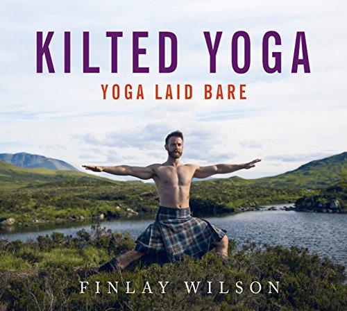 Kilted Yoga: yoga laid bare (English Edition)