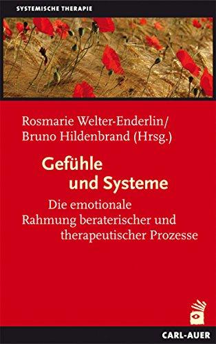 Gefühle und Systeme: Die emotionale Rahmung beraterischer und therapeutischer Prozesse
